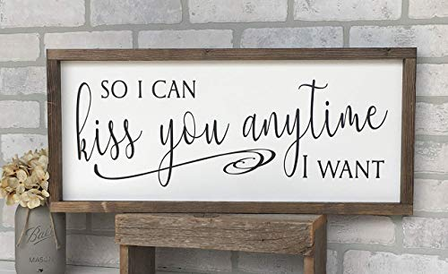 Farmhouse Sign 25x11 inches So I Can Kiss You Anytime I Want
