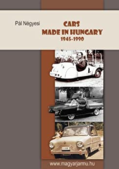 Cars made in Hungary since 1945 by [Negyesi, Pal]