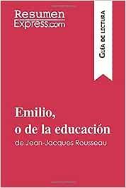 Emilio, o de la educación de Jean-Jacques Rousseau Guía de