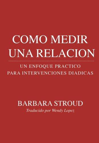 Como medir una Relacion:: Un Enfoque Practico para  Intervenciones Diadicas (Spanish Edition) [Barbara Stroud] (Tapa Blanda)