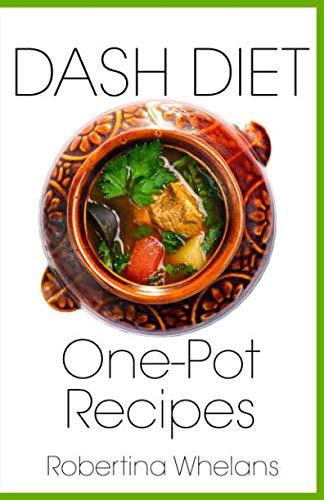 DASH Diet One-Pot Recipes (DASH Diet Cookbooks) by Robertina Whelans