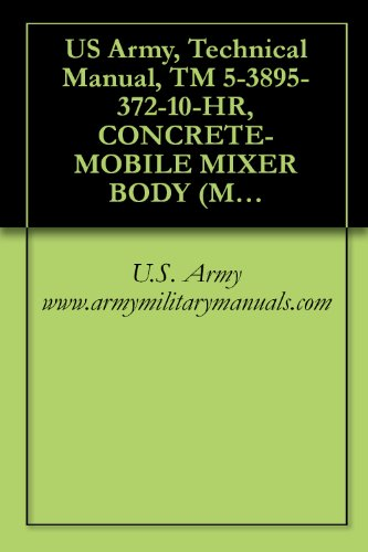 US Army, Technical Manual, TM 5-3895-372-10-HR, CONCRETE-MOBILE MIXER BODY (M919), MODEL 8CM-24/F, (NSN 3895-01-028-4391), military manuals - Mobile Concrete Mixer