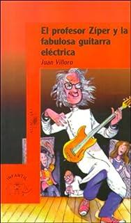 El Profesor Ziper Y LA Fabulosa Guitarra Electrica (Infantil) (Spanish Edition)