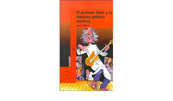 El Profesor Ziper Y LA Fabulosa Guitarra Electrica Infantil: Amazon.es: Juan Villoro: Libros