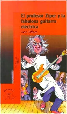 El Profesor Ziper Y LA Fabulosa Guitarra Electrica (Infantil) (Spanish Edition): Juan Villoro: 9789681902063: Amazon.com: Books