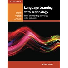 Language Learning with Technology: Ideas for Integrating Technology in the Classroom