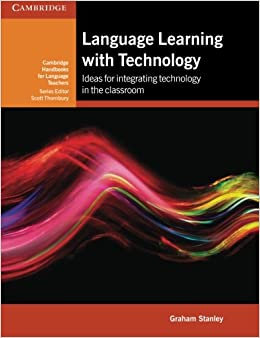 Language Learning with Technology: Ideas for Integrating Technology in the Classroom (Cambridge Handbooks for Language Teachers)