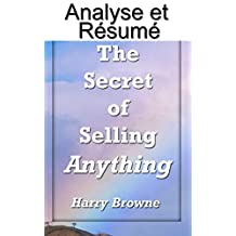 "Résumé et analyse FR The Secret of Selling Anything: A road map to success for the salesman... who is not aggressive, who is not a ""smooth talker"" and ... (Oui Cash Copy ! t. 13) (French Edition)"