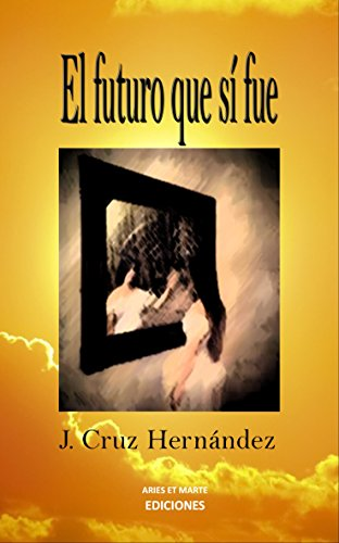 El futuro que sí fue por J. Cruz Hernández
