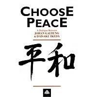 Choose Peace: A Dialogue Between Johan Galtung and Daisaku Ikeda