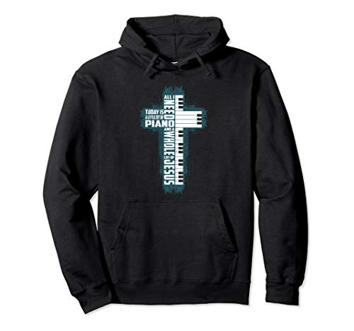 Music All I Need Today Is Piano And A Whole Lot Of Jesus  Pullover Hoodie
