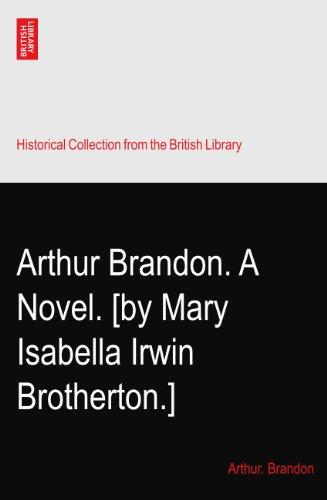 Arthur Brandon. A Novel. [by Mary Isabella Irwin Brotherton.]