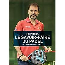 Le savoir- faire du padel: bases, ressources et outils (French Edition)