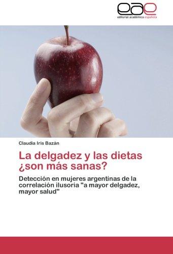 """La delgadez y las dietas ¿son mas sanas?: Deteccion en mujeres argentinas de la correlacion ilusoria """"a mayor delgadez, mayor salud"""" (Spanish Edition) [Claudia Iris Bazan] (Tapa Blanda)"""