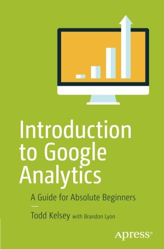 Introduction to Google Analytics: A Guide for Absolute Beginners by Apress