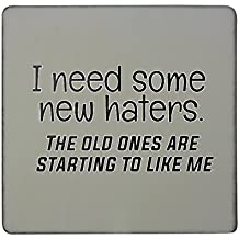 I need some new haters. The old ones are starting to like me hardboard square fridge magnet