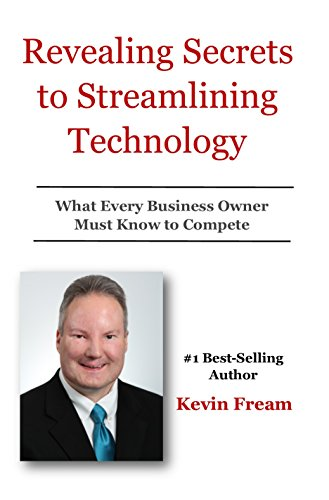 Revealing Secrets to Streamlining Technology: What Every Business Owner Must Know to Compete cover
