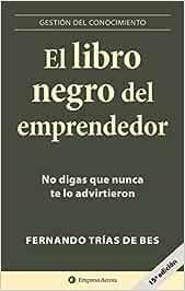 El libro negro del emprendedor: No digas que nunca te lo advirtieron Gestión del conocimiento: Amazon.es: Trias de Bes, Fernando: Libros