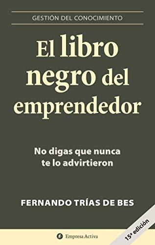 El libro negro del emprendedor No digas que nunca te lo advirtieron (Gestion del conocimiento)