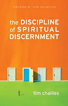 The Discipline of Spiritual Discernment (Foreword by John MacArthur) by [Challies, Tim]