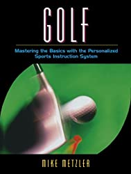 Golf: Mastering the Basics with the Personalized Sports Instruction System (A Workbook Approach)