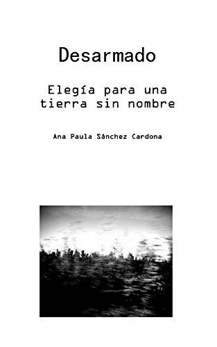 Descargar Libro Desarmado.: Elegía Para Una Tierra Sin Nombre Ana Sánchez-cardona