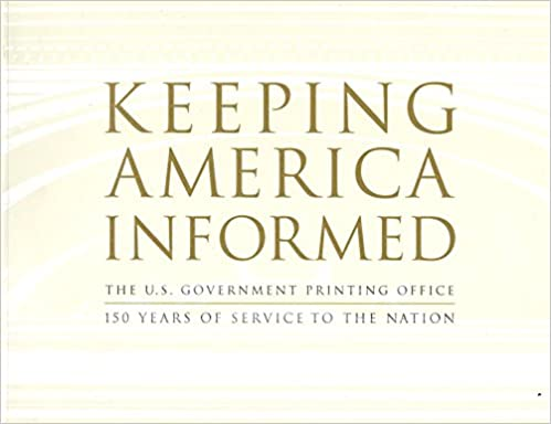 Book Keeping America Informed: The United States Government Printing Office 150 Years of Service to the Nation