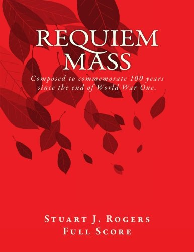 Requiem Mass (Full Orchestral Score): Composed to commemorate 100 years since the end of World War One. (Latin Edition) by CreateSpace Independent Publishing Platform