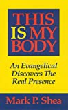 This Is My Body, Mark P. Shea, 0931888484
