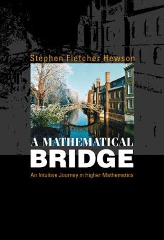 A Mathematical Bridge: An Intuitive Journey in Higher Mathematics