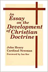 "cardinal newman essay on the development of christian doctrine ""cor ad cor loquitur"" john henry cardinal newman's coat of arms july 2, 2008 ( newman friends international) societies newman's essay on the development of doctrine: an alternative interpretation, by martin brüske communio: john henry newman: an essay on development of christian doctrine, an essay on."