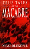 True Tales of the Macabre, N. Blundell, 0747243395