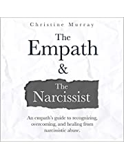 The Empath and the Narcissist: An Empath's Guide to Recognizing, Overcoming, and Healing from Narcissistic Abuse