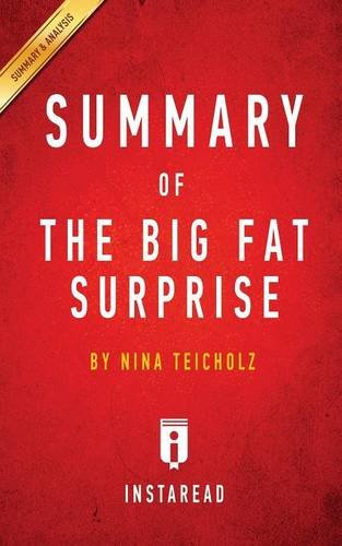 Summary of the Big Fat Surprise: By Nina Teicholz - Includes Analysis