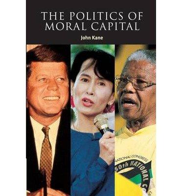 Download Politics of Moral Capital (01) by Kane, John [Paperback (2001)] pdf