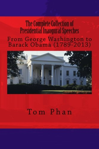 The Complete Collection of Presidential Inaugural Speeches: From George Washington to Barack Obama (1789-2013)
