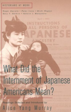 What Did the Internment of Japanese Americans Mean? (Historians at Work)