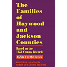 The Families of Haywood and Jackson Counties, North Carolina: Based on the 1850 Census Records