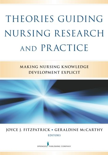 Theories Guiding Nursing Research and Practice: Making Nursing Knowledge Development Explicit by Fitzpatrick Joyce J
