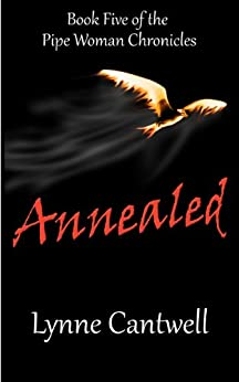 Annealed (The Pipe Woman Chronicles Book 5) by [Cantwell, Lynne]