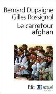 Le Carrefour afghan par Bernard Dupaigne