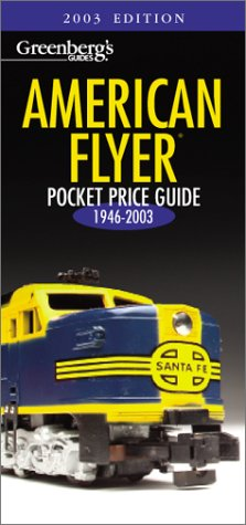 Greenbergs Guides American Flyer and Others Gauge Manufacturers: Pocket Price Guide 2003 : 1946-2003 (Greenbergs Pocket Price Guide) Kent J. Johnson