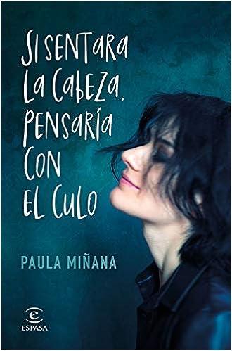 Si sentara la cabeza pensaría con el culo de Paula Miñana