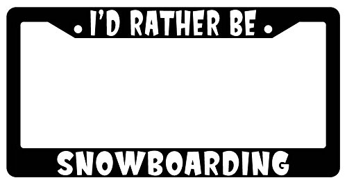 I'd Rather Be Snowboarding High Quality Black Plastic License Plate Frame (License Plate Frame Snowboarding)