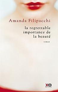 La regrettable importance de la beauté par Amanda Filipacchi