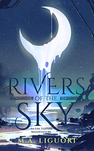 Rivers of the Sky: An Epic Fantasy Misadventure by M. Liguori