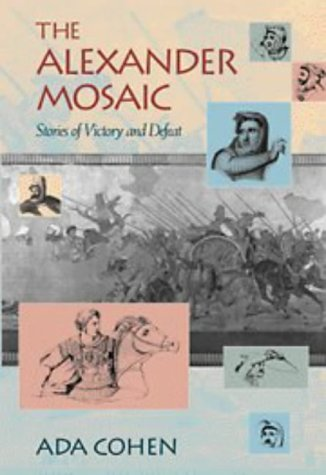 The Alexander Mosaic: Stories of Victory and Defeat (Cambridge Studies in Classical Art and Iconography)