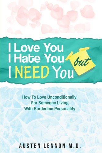 I Love You  But I Hate You  But I Need You  How To Love Unconditionally For Someone Living With Borderline Personality