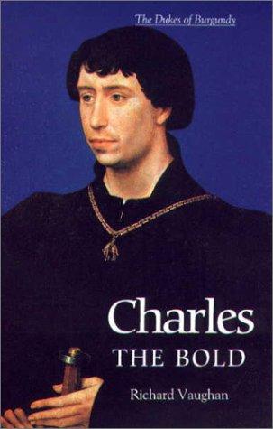 Charles the Bold: The Last Valois Duke of Burgundy