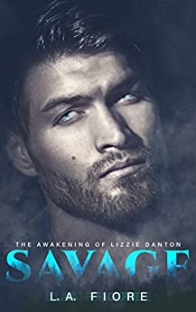 Savage: The Awakening of Lizzie Danton by [Fiore, L.A.]